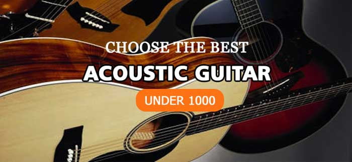 How to Choose the Best Acoustic Guitar Under 1000?